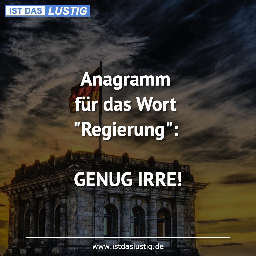 """Lustiger BilderSpruch - Anagramm für das Wort """"Regierung"""":  GENUG IRRE!"""