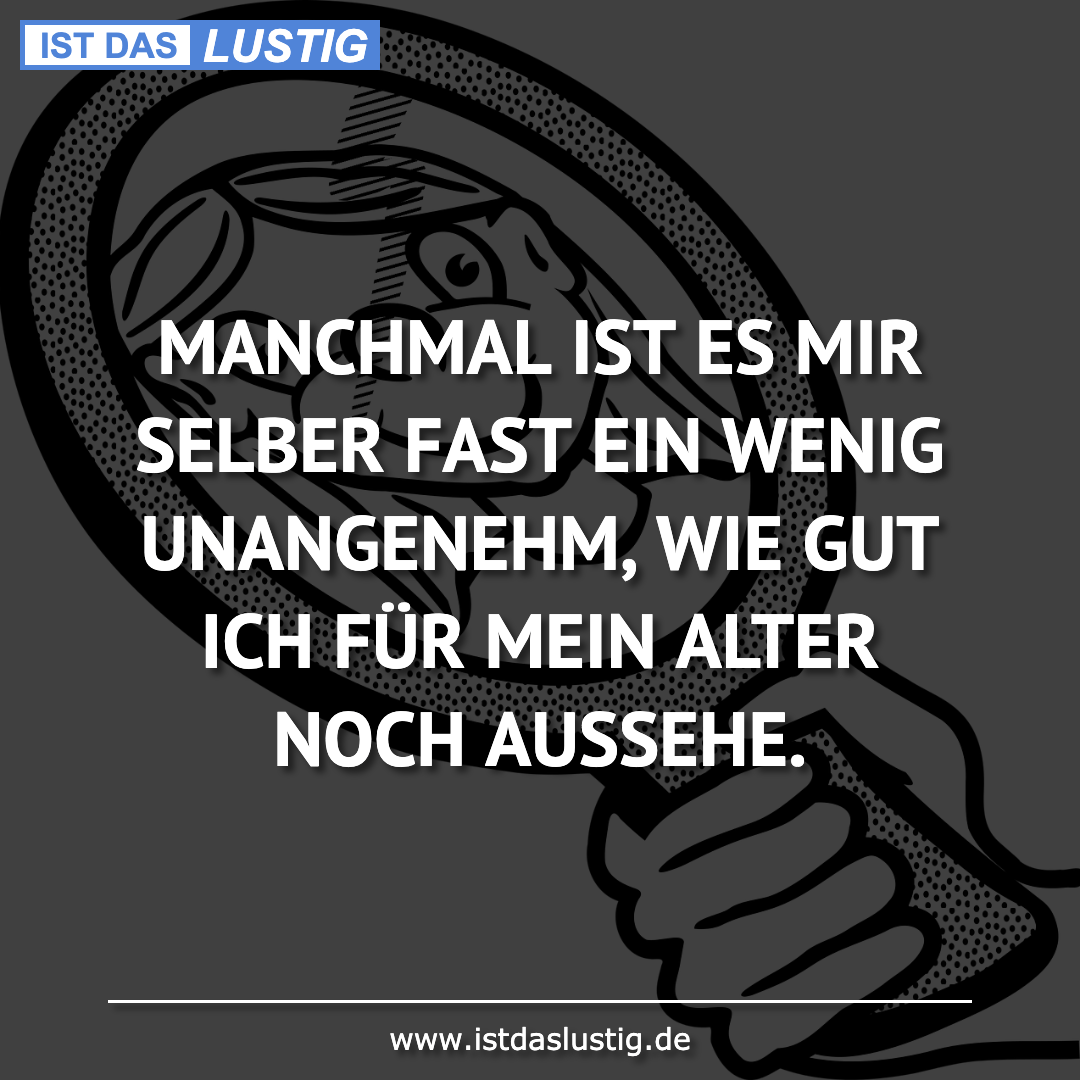 Lustiger BilderSpruch - MANCHMAL IST ES MIR SELBER FAST EIN WENIG UNANG...