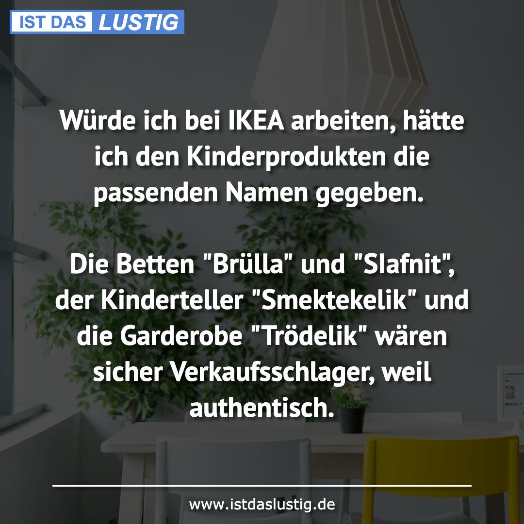 Lustiger BilderSpruch - Würde ich bei IKEA arbeiten, hätte ich den Kind...