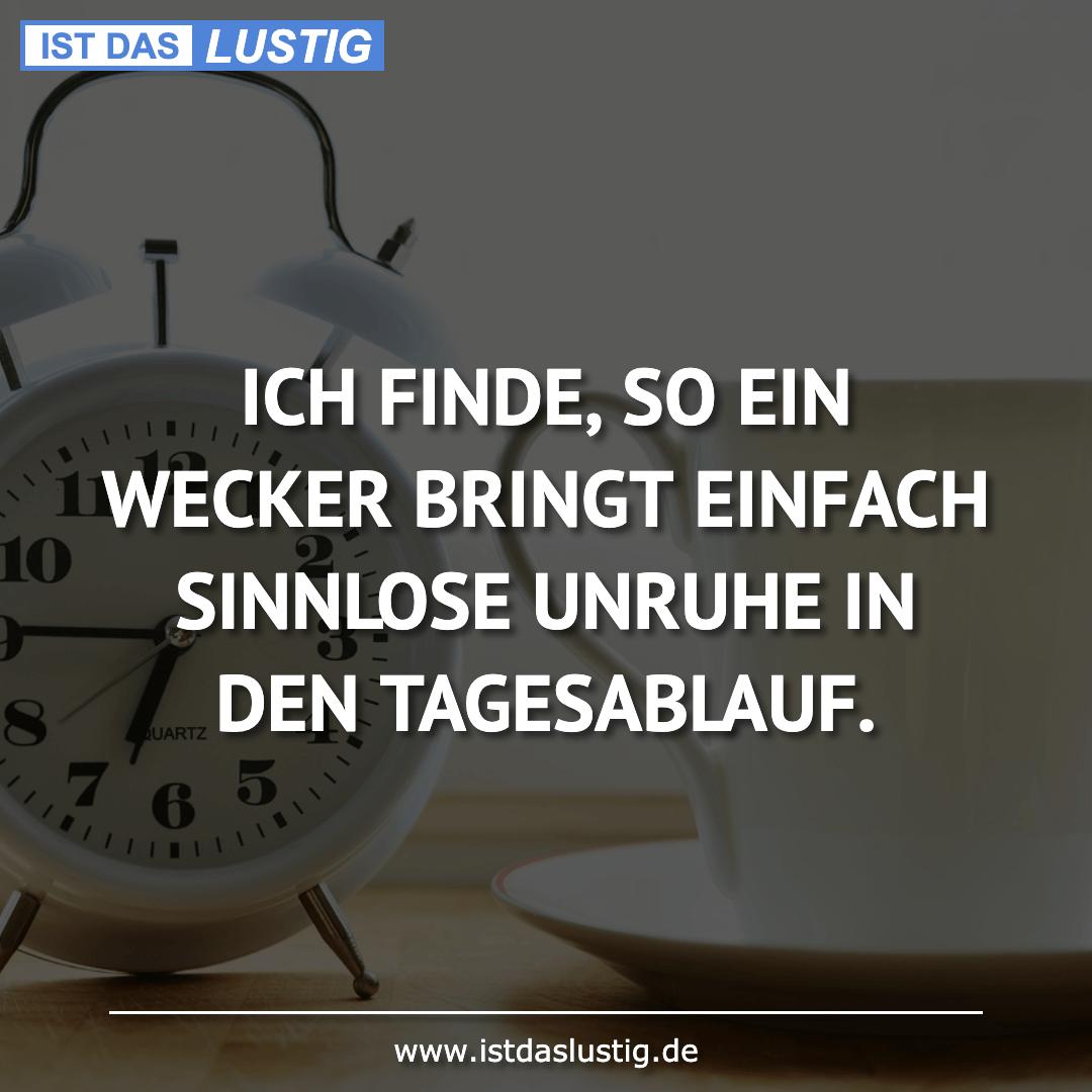 Lustiger BilderSpruch - ICH FINDE, SO EIN WECKER BRINGT EINFACH...