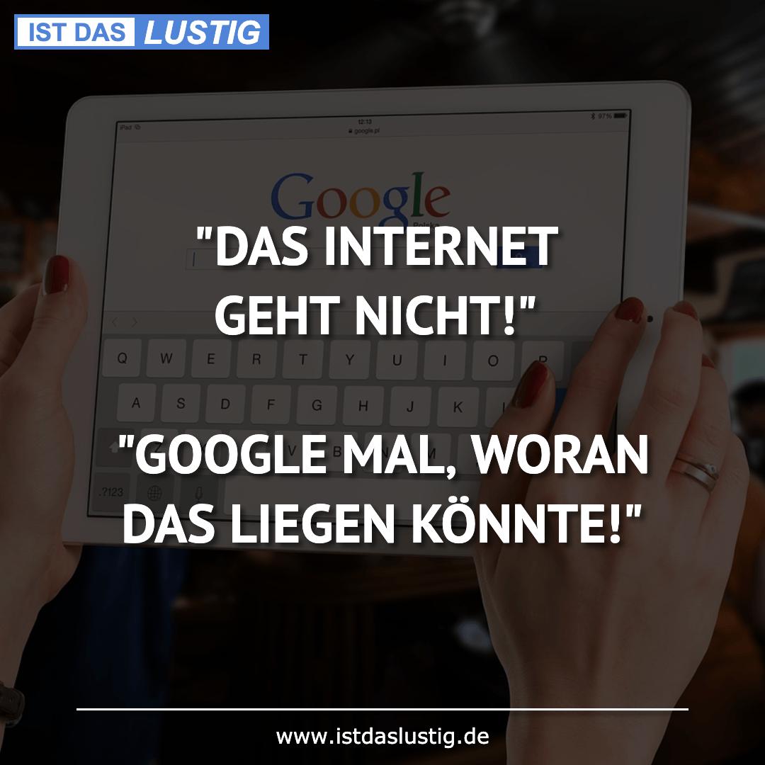 """Lustiger BilderSpruch - """"DAS INTERNET GEHT NICHT!""""  """"GOOGLE MAL' WORAN ..."""