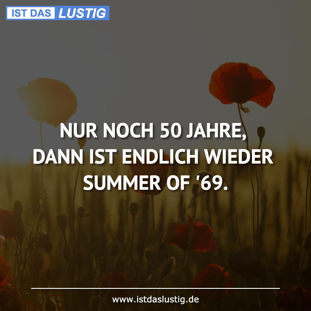 Lustiger BilderSpruch - NUR NOCH 50 JAHRE, DANN IST ENDLICH WIEDER SUMM...