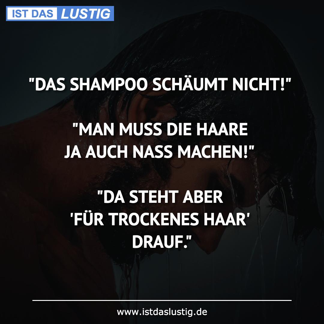 """Lustiger BilderSpruch - """"DAS SHAMPOO SCHÄUMT NICHT!""""  """"MAN MUSS DIE HAA..."""