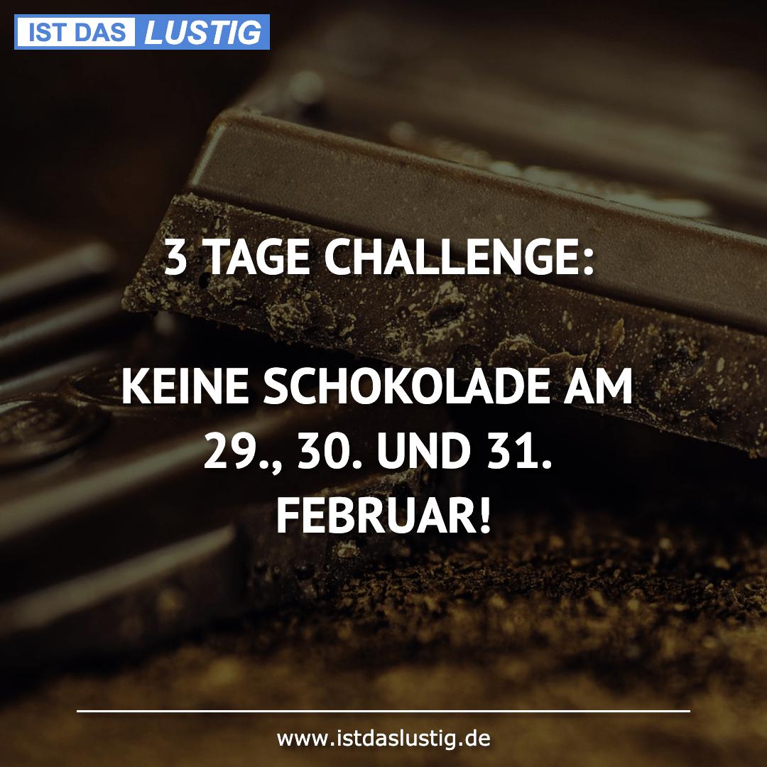 Lustiger BilderSpruch - 3 TAGE CHALLENGE:  KEINE SCHOKOLADE AM 29., 30....