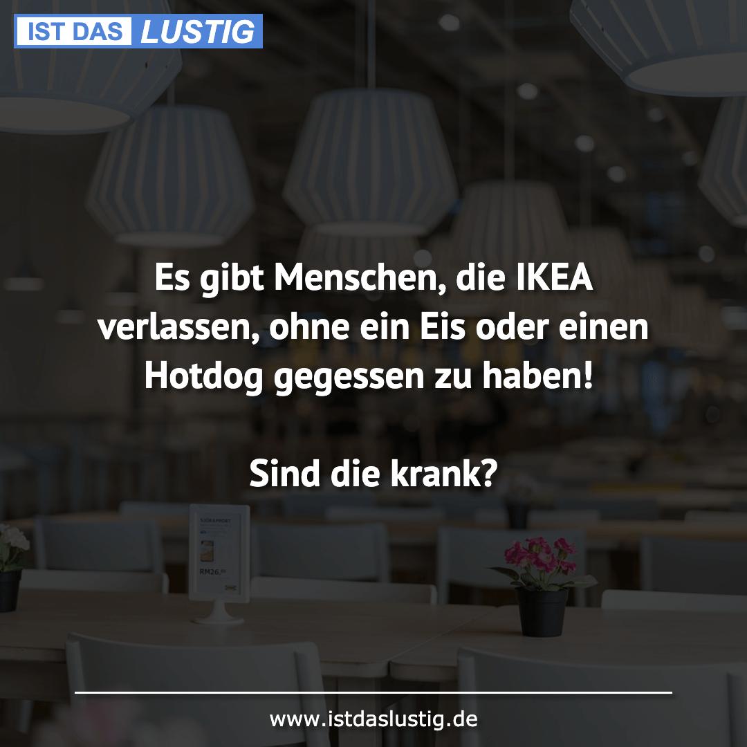 Lustiger BilderSpruch - Es gibt Menschen, die IKEA verlassen, ohne ein ...