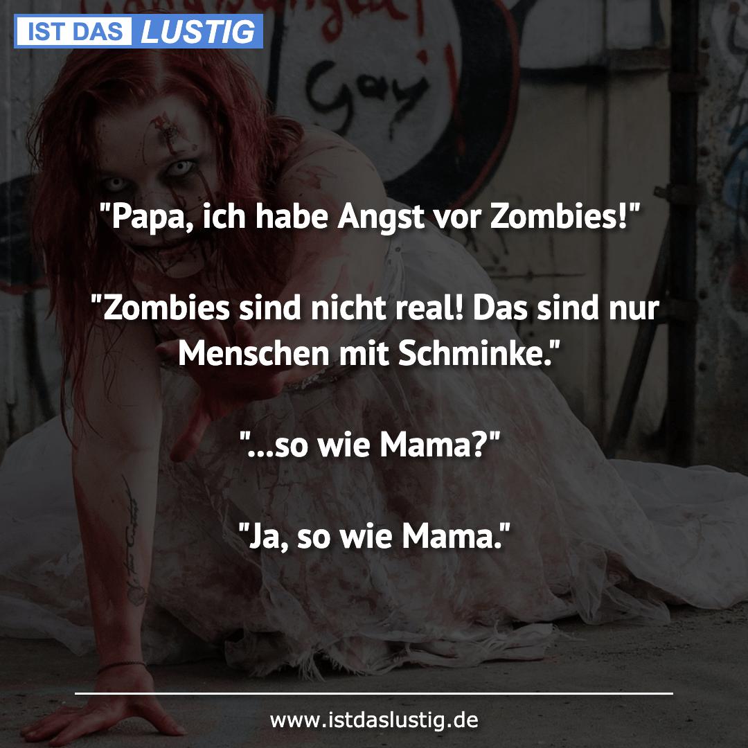 """Lustiger BilderSpruch - """"Papa, ich habe Angst vor Zombies!""""  """"Zombies..."""