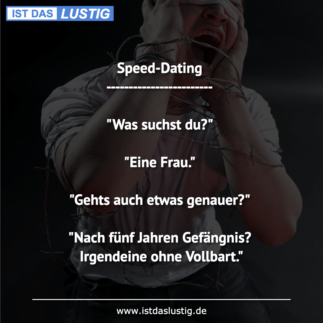 """Lustiger BilderSpruch - Speed-Dating ------------------------  """"Was..."""