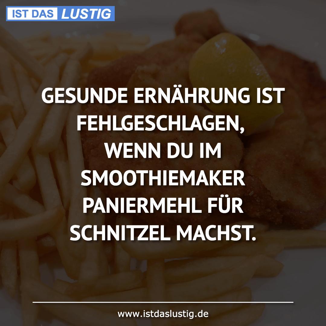Lustiger BilderSpruch - GESUNDE ERNÄHRUNG IST FEHLGESCHLAGEN, WENN DU...