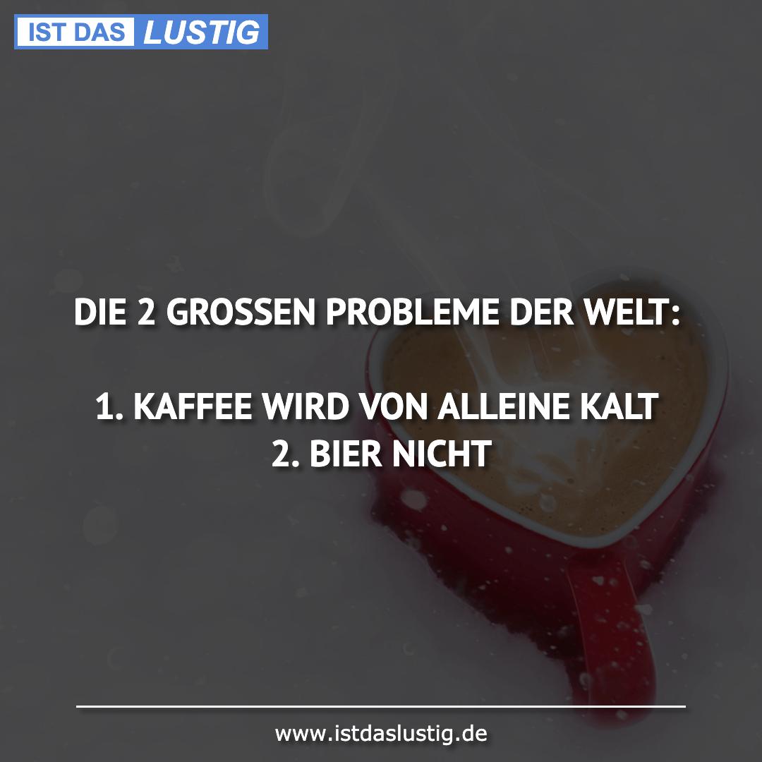Lustiger BilderSpruch - DIE 2 GROSSEN PROBLEME DER WELT:  1. KAFFEE...