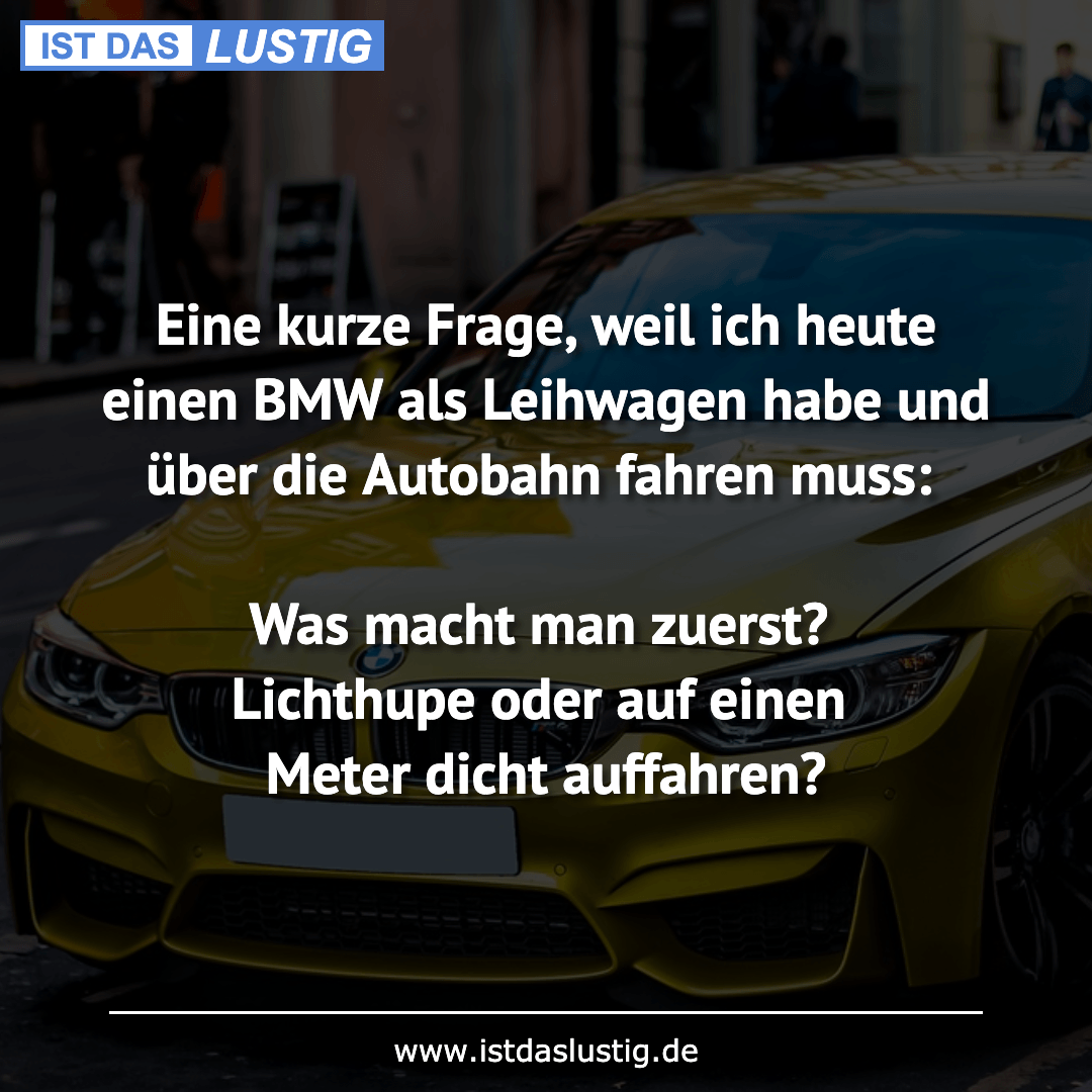 Lustiger BilderSpruch - Eine kurze Frage, weil ich heute einen BMW als...