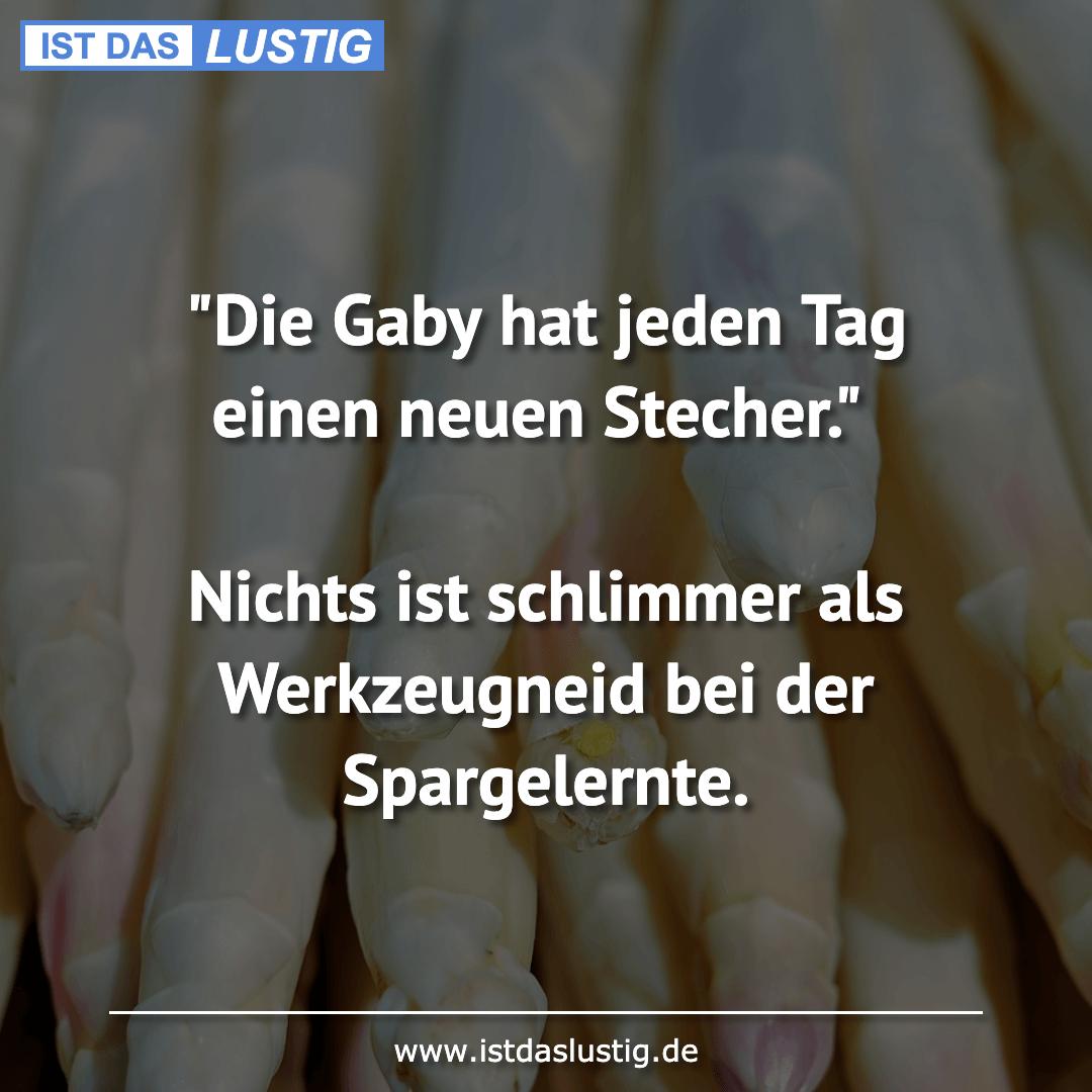"""Lustiger BilderSpruch - """"Die Gaby hat jeden Tag einen neuen Stecher.""""  ..."""