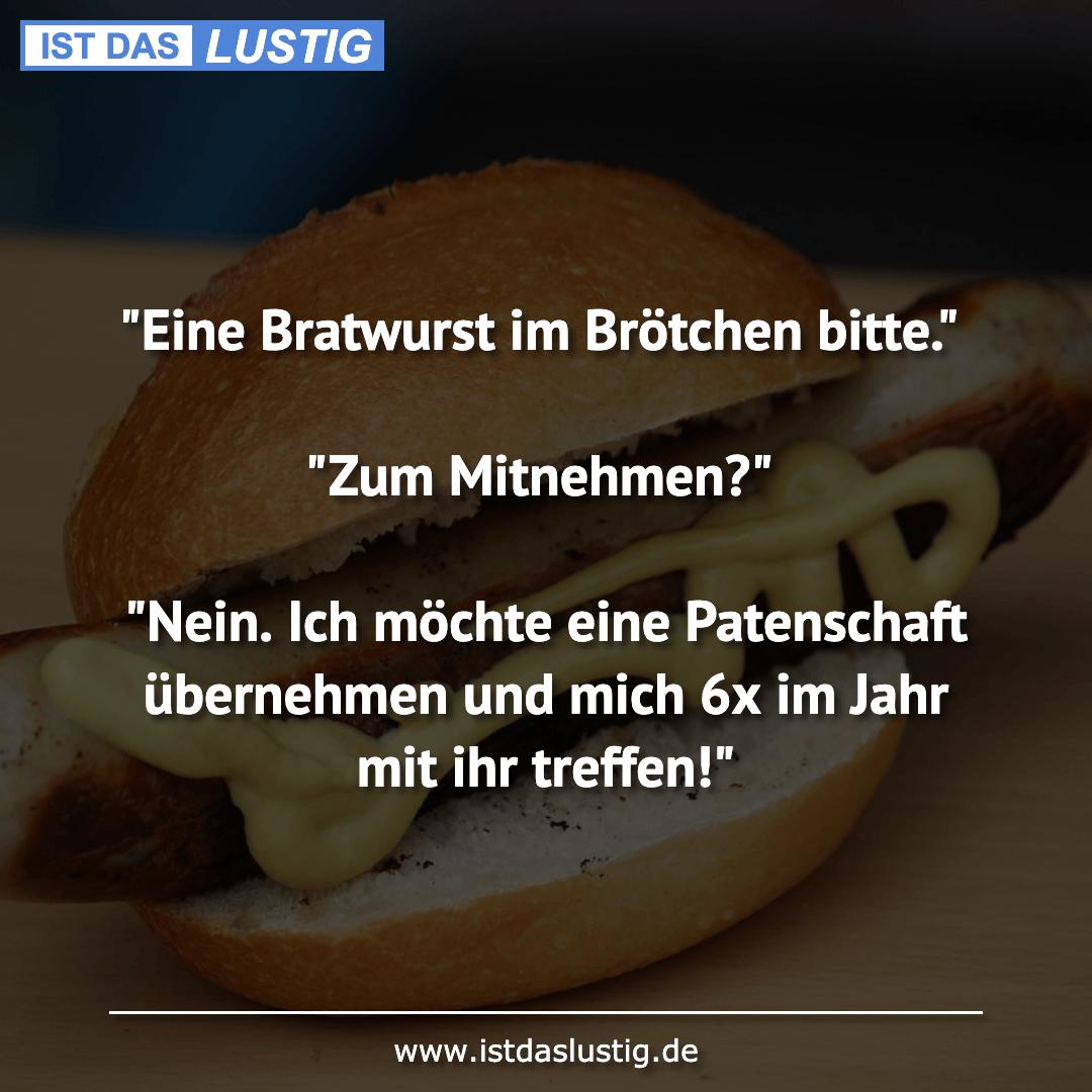 """Lustiger BilderSpruch - """"Eine Bratwurst im Brötchen bitte.""""  """"Zum..."""