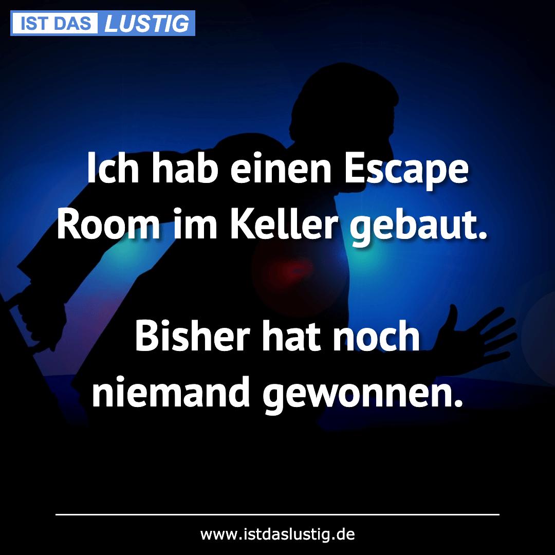 Lustiger BilderSpruch - Ich hab einen Escape Room im Keller gebaut....
