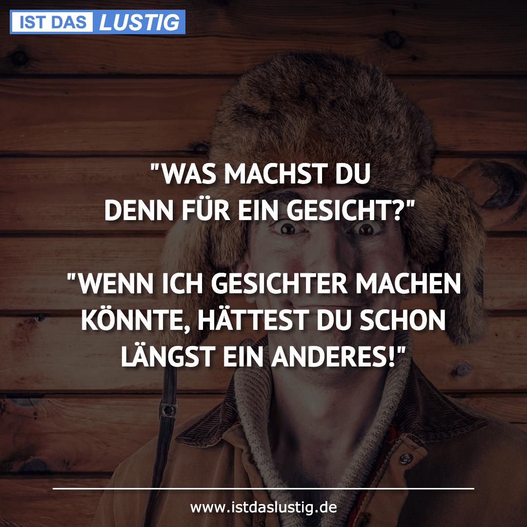 """Lustiger BilderSpruch - """"WAS MACHST DU DENN FÜR EIN GESICHT?""""  """"WENN IC..."""