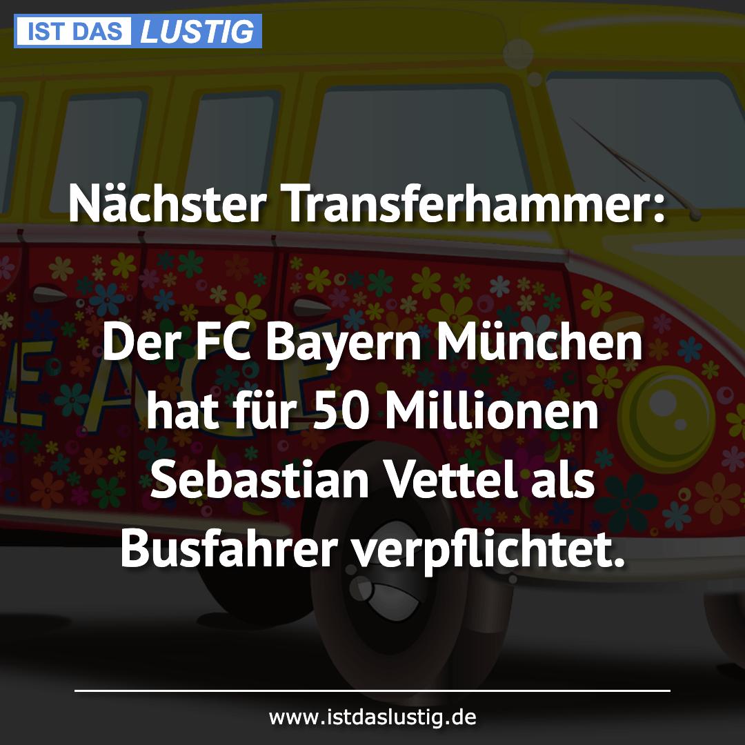 Lustiger BilderSpruch - Nächster Transferhammer:  Der FC Bayern München...