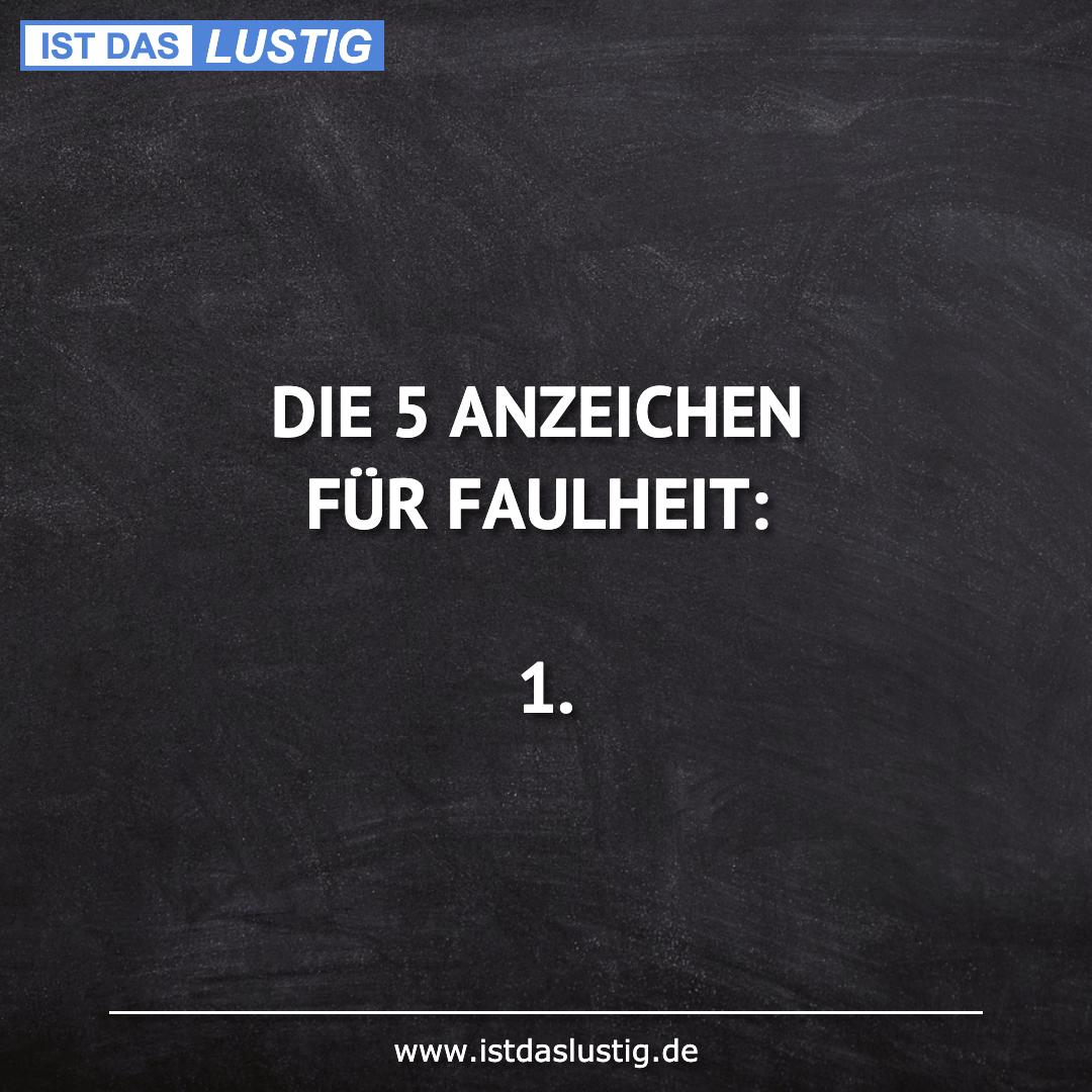 Lustiger BilderSpruch - DIE 5 ANZEICHEN FÜR FAULHEIT:  1.
