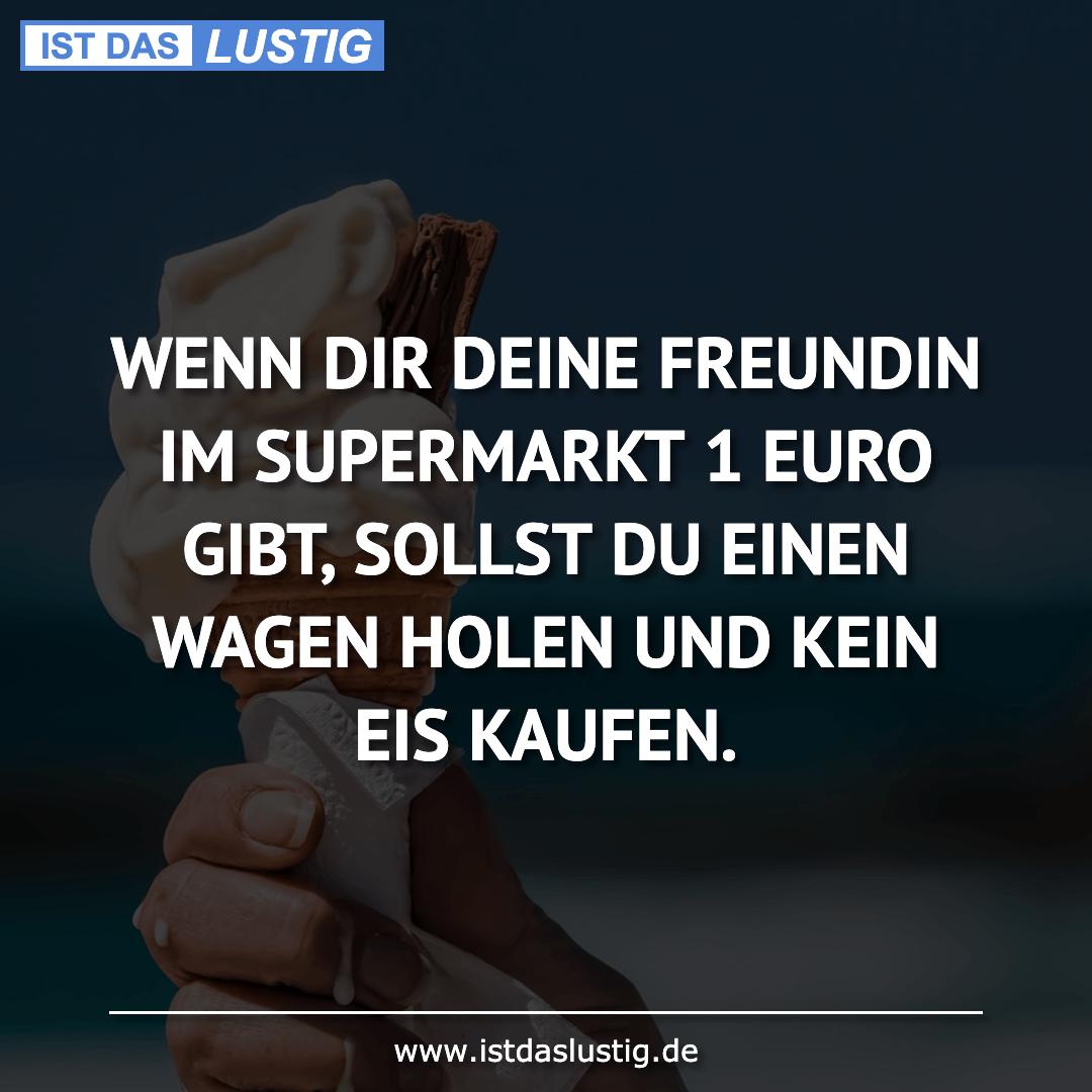 Lustiger BilderSpruch - WENN DIR DEINE FREUNDIN IM SUPERMARKT 1 EURO...
