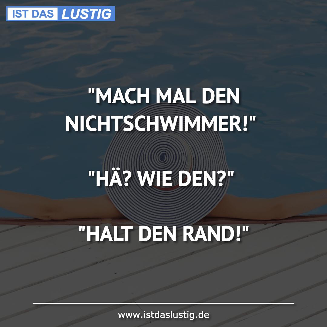 """Lustiger BilderSpruch - """"MACH MAL DEN NICHTSCHWIMMER!""""  """"HÄ? WIE DEN?"""" ..."""