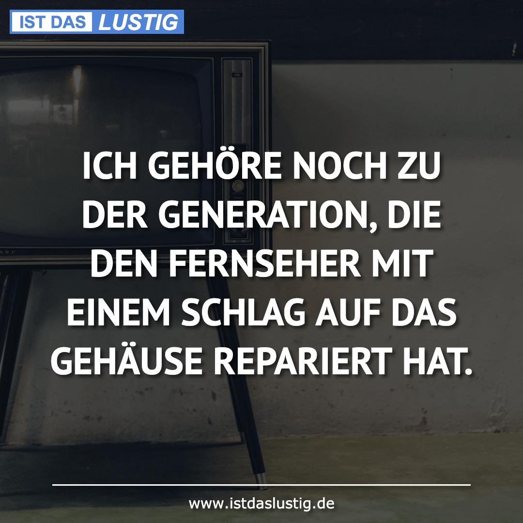 Lustiger BilderSpruch - ICH GEHÖRE NOCH ZU DER GENERATION, DIE DEN...