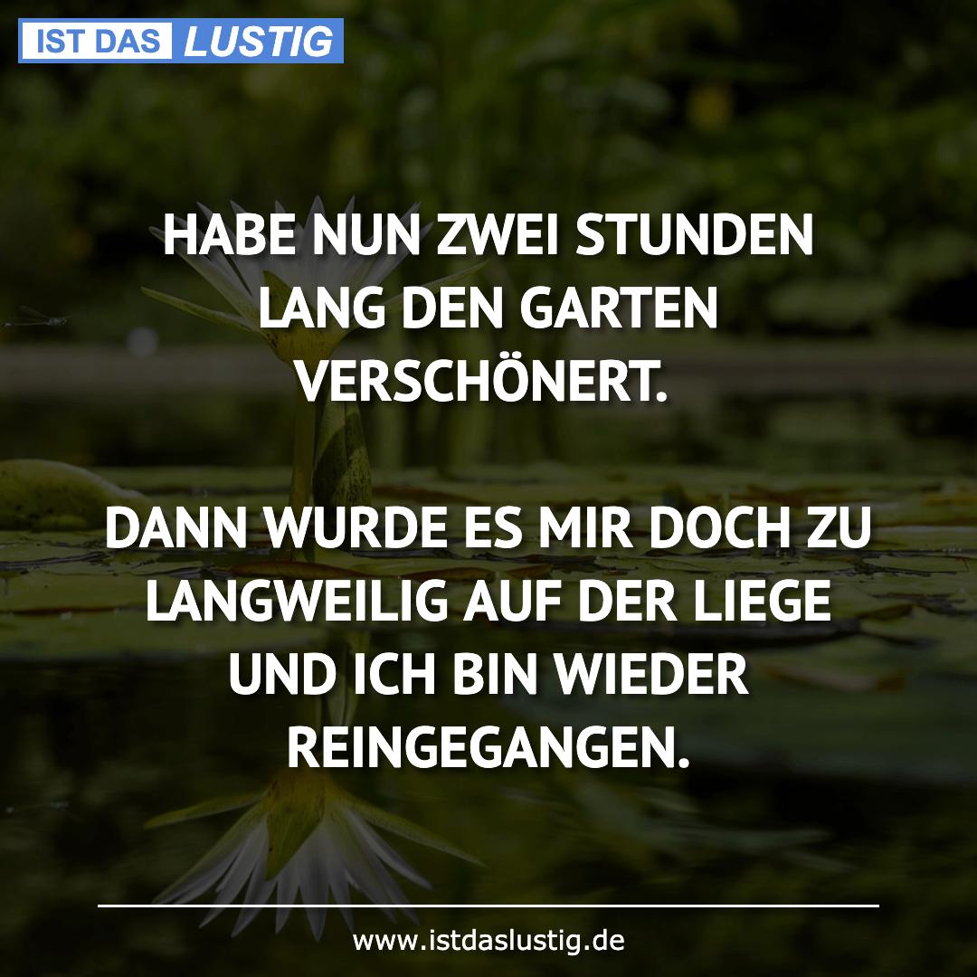 Lustiger BilderSpruch - HABE NUN ZWEI STUNDEN LANG DEN GARTEN...