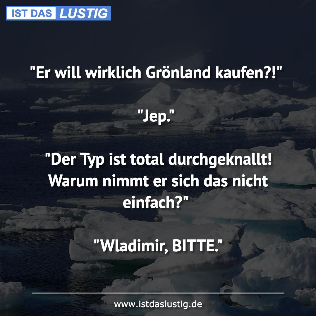 """Lustiger BilderSpruch - """"Er will wirklich Grönland kaufen?!""""  """"Jep.""""..."""