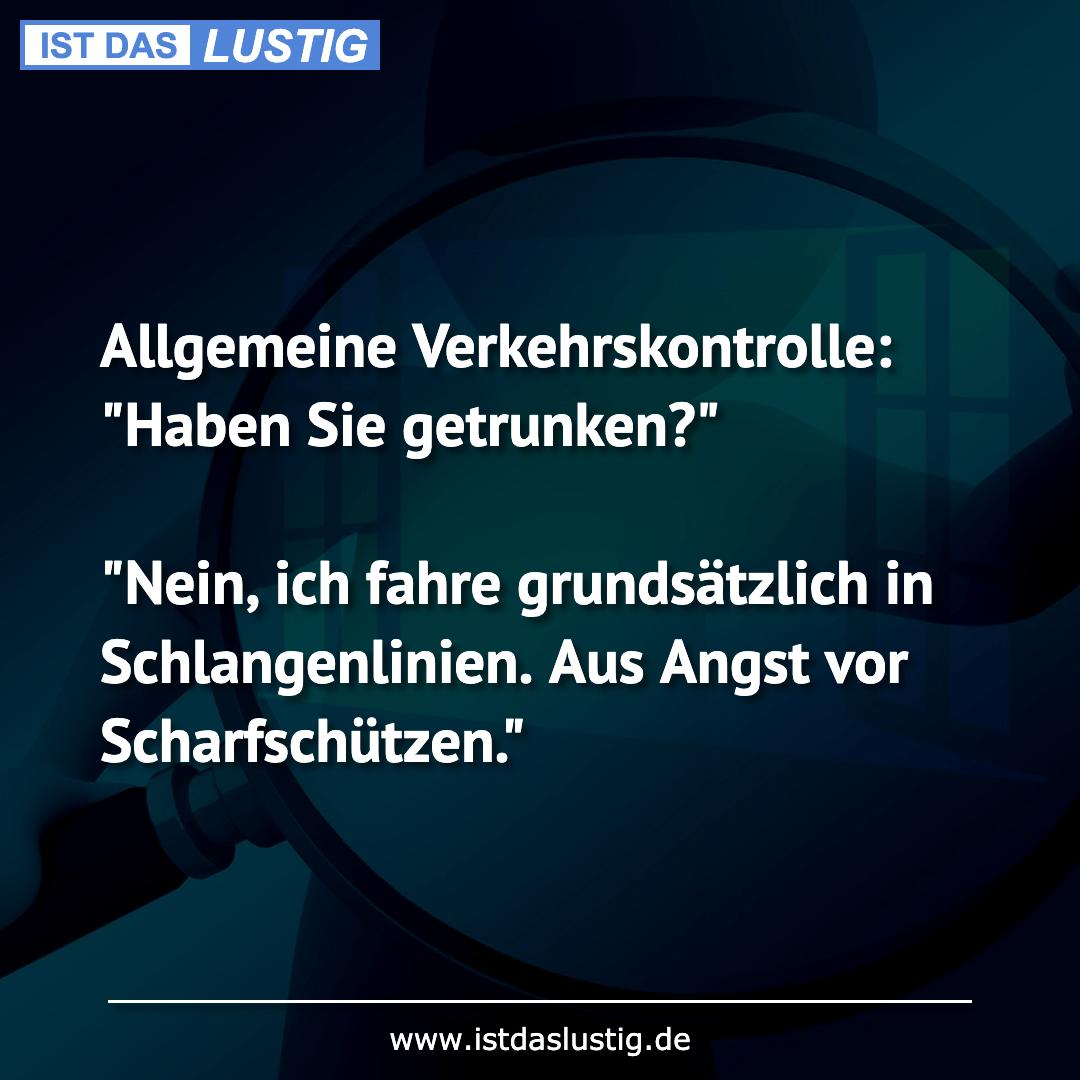 """Lustiger BilderSpruch - Allgemeine Verkehrskontrolle: """"Haben Sie..."""