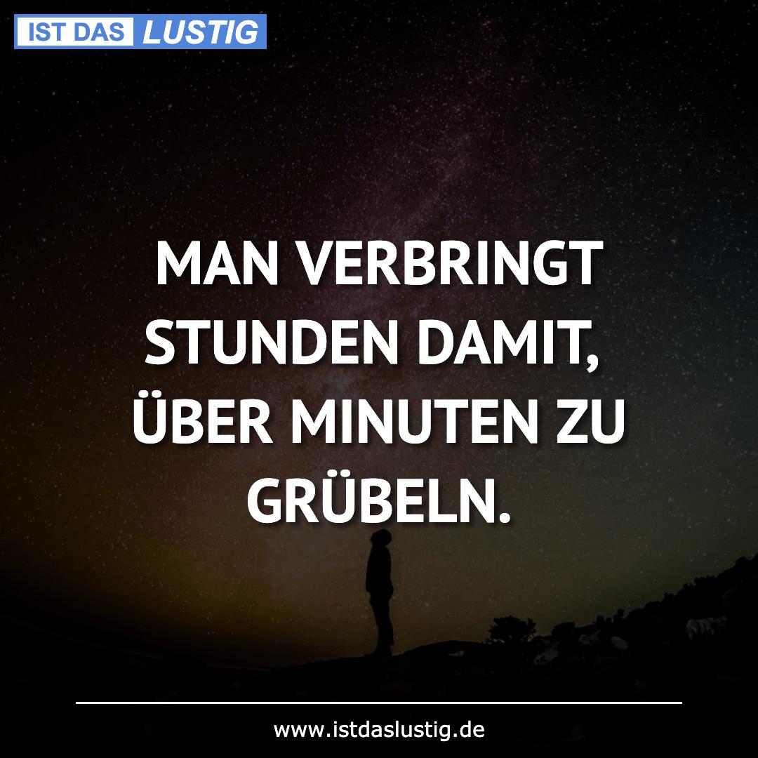 Lustiger BilderSpruch - MAN VERBRINGT STUNDEN DAMIT, ÜBER MINUTEN ZU...