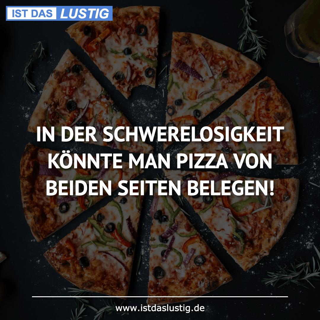 Lustiger BilderSpruch - IN DER SCHWERELOSIGKEIT KÖNNTE MAN PIZZA VON BE...