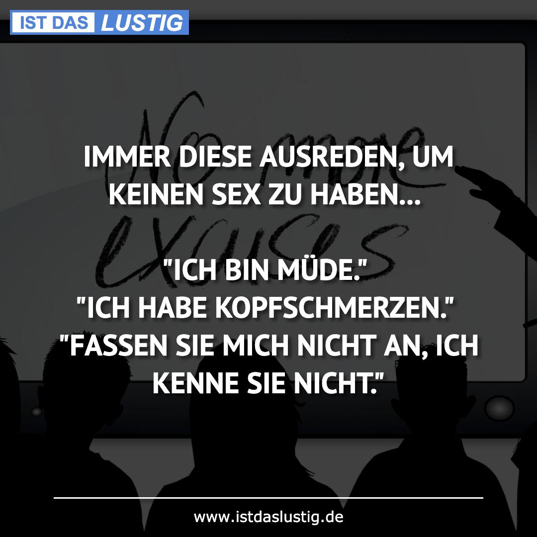 Lustiger BilderSpruch - IMMER DIESE AUSREDEN, UM KEINEN SEX ZU HABEN......