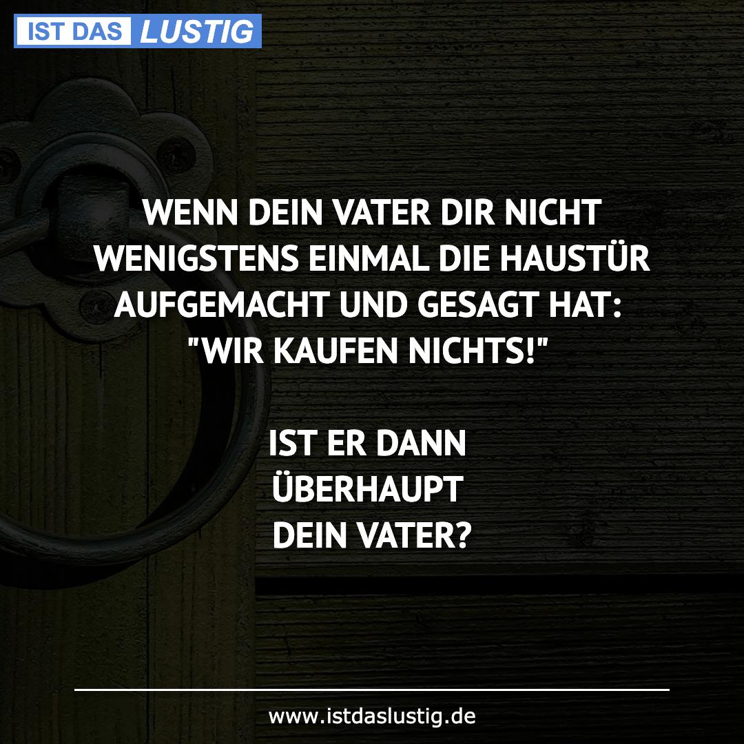 Lustiger BilderSpruch - WENN DEIN VATER DIR NICHT WENIGSTENS EINMAL DIE...