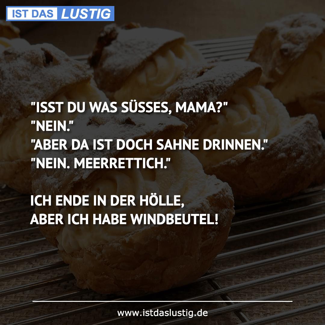 """Lustiger BilderSpruch - """"ISST DU WAS SÜSSES, MAMA?"""" """"NEIN."""" """"ABER DA..."""