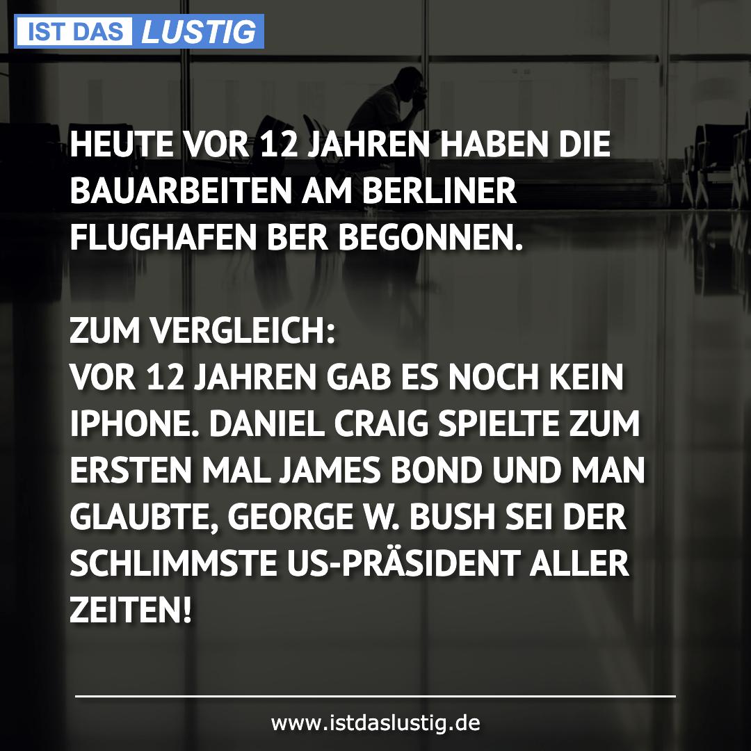 Lustiger BilderSpruch - HEUTE VOR 12 JAHREN HABEN DIE BAUARBEITEN AM...