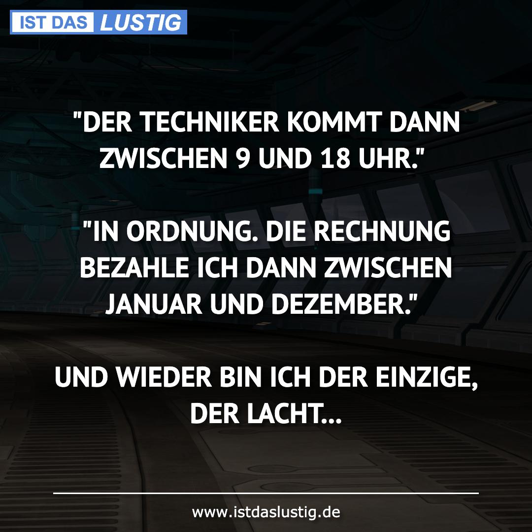 """Lustiger BilderSpruch - """"DER TECHNIKER KOMMT DANN ZWISCHEN 9 UND 18 UHR..."""