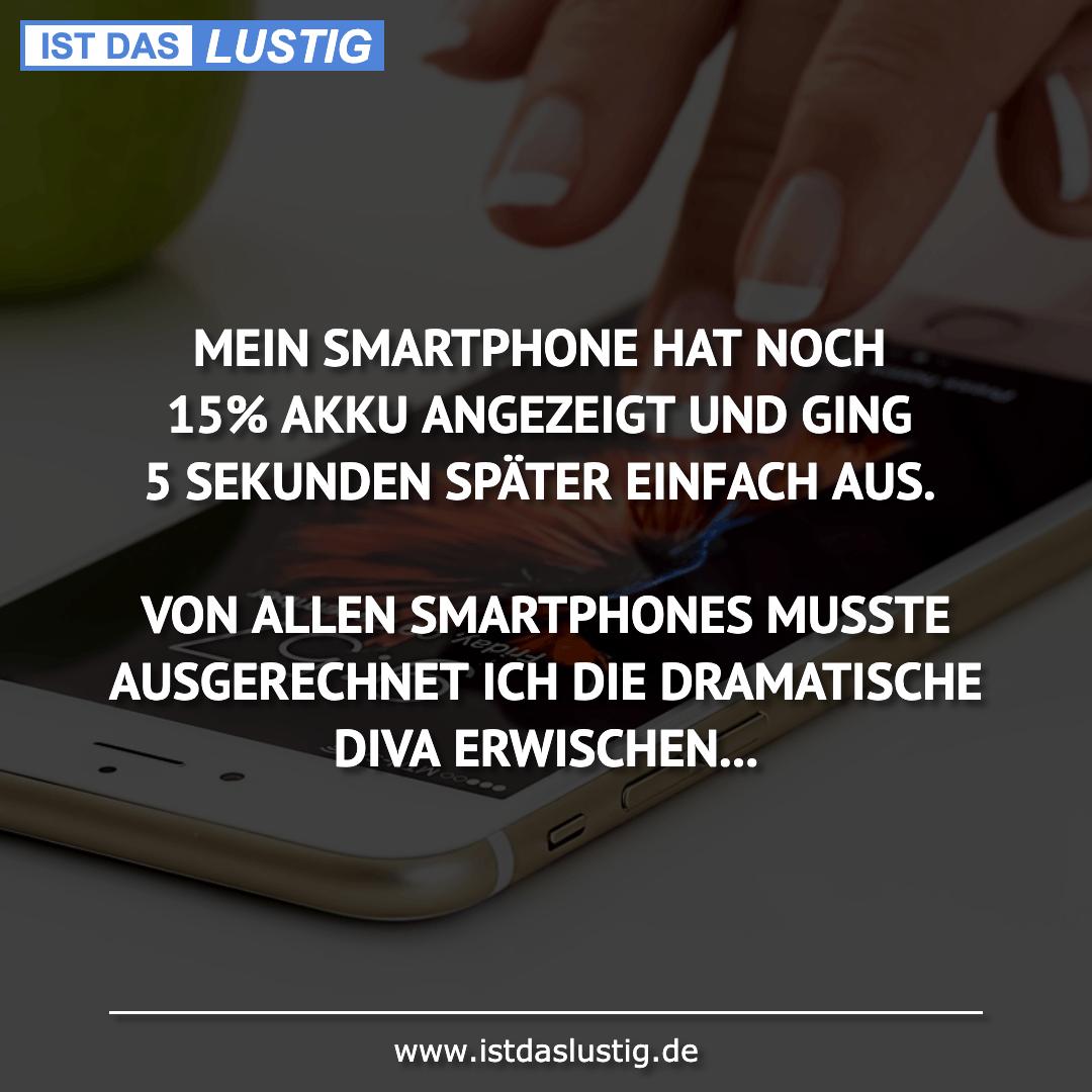 Lustiger BilderSpruch - MEIN SMARTPHONE HAT NOCH 15% AKKU ANGEZEIGT UND...