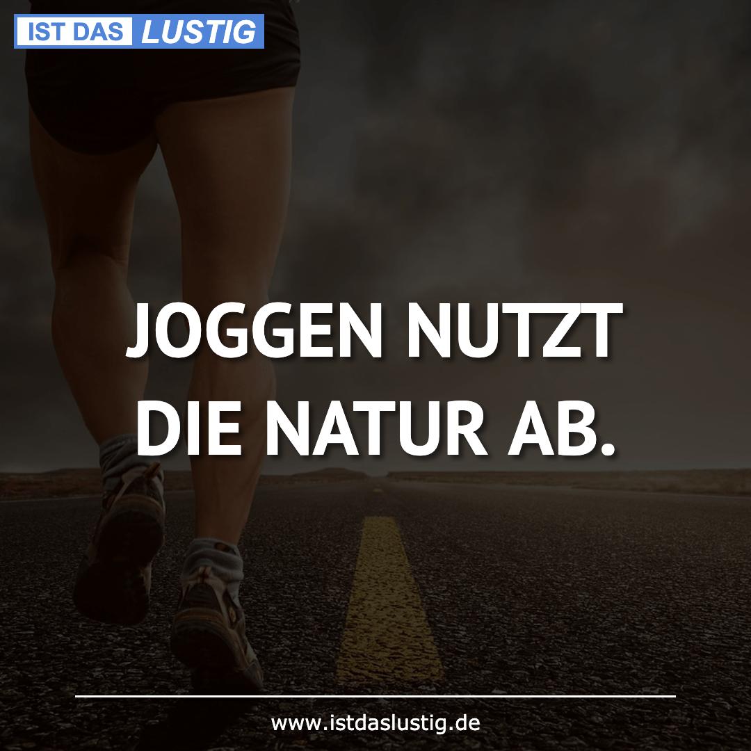 Lustiger BilderSpruch - JOGGEN NUTZT DIE NATUR AB.