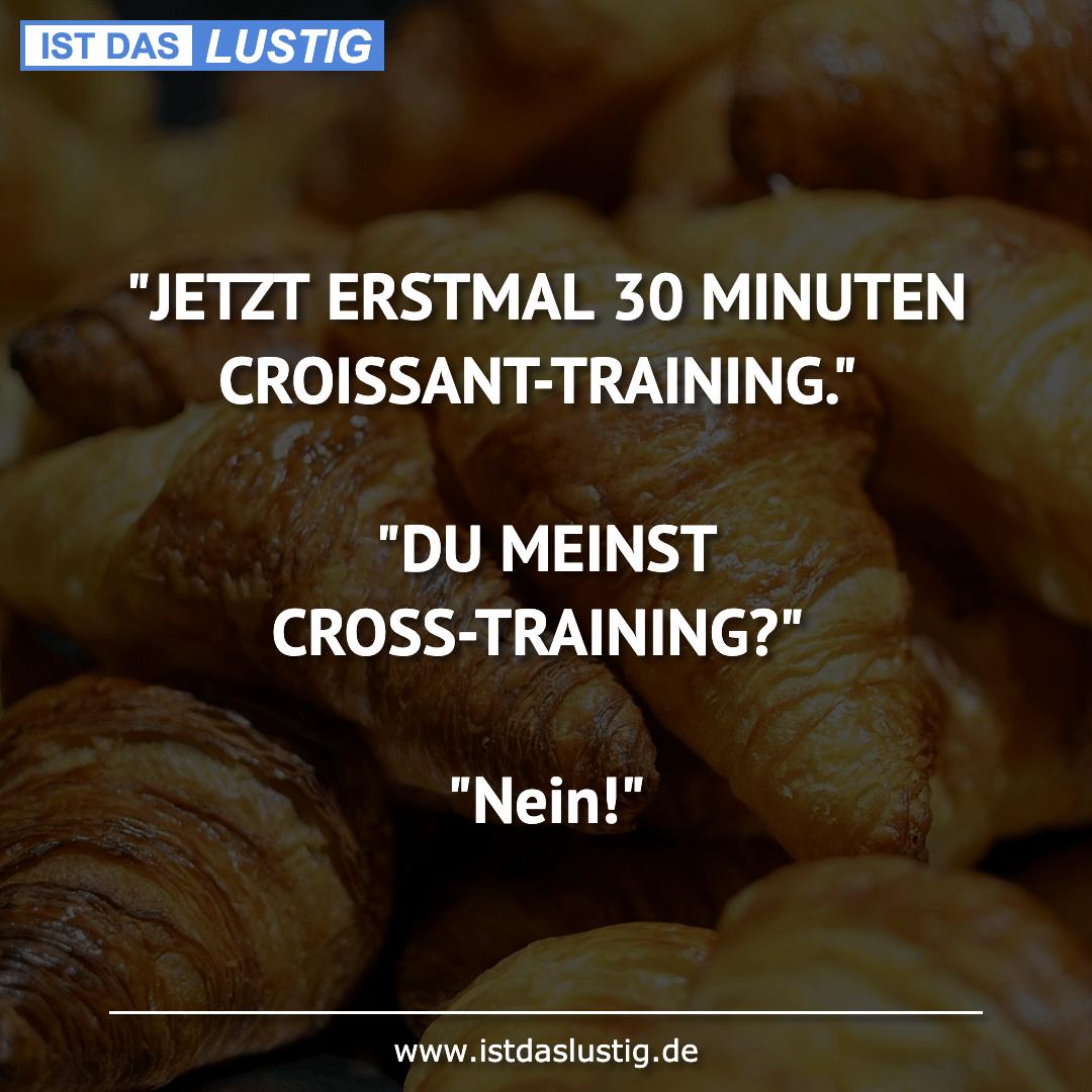 """Lustiger BilderSpruch - """"JETZT ERSTMAL 30 MINUTEN CROISSANT-TRAINING.""""..."""