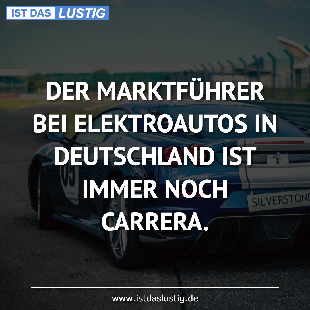 Lustiger BilderSpruch - DER MARKTFÜHRER BEI ELEKTROAUTOS IN DEUTSCHLAND...