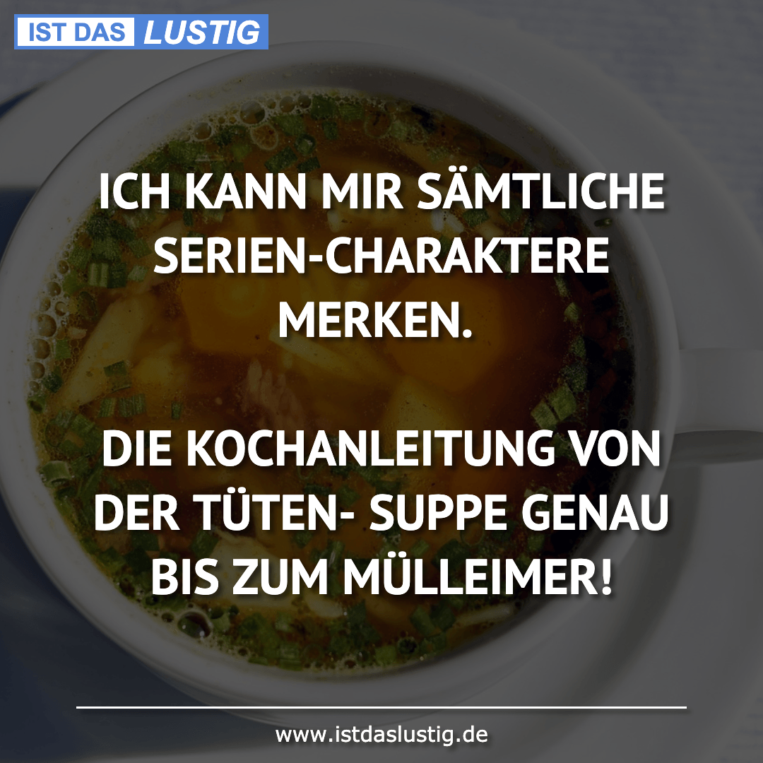 Lustiger BilderSpruch - ICH KANN MIR SÄMTLICHE SERIEN-CHARAKTERE...