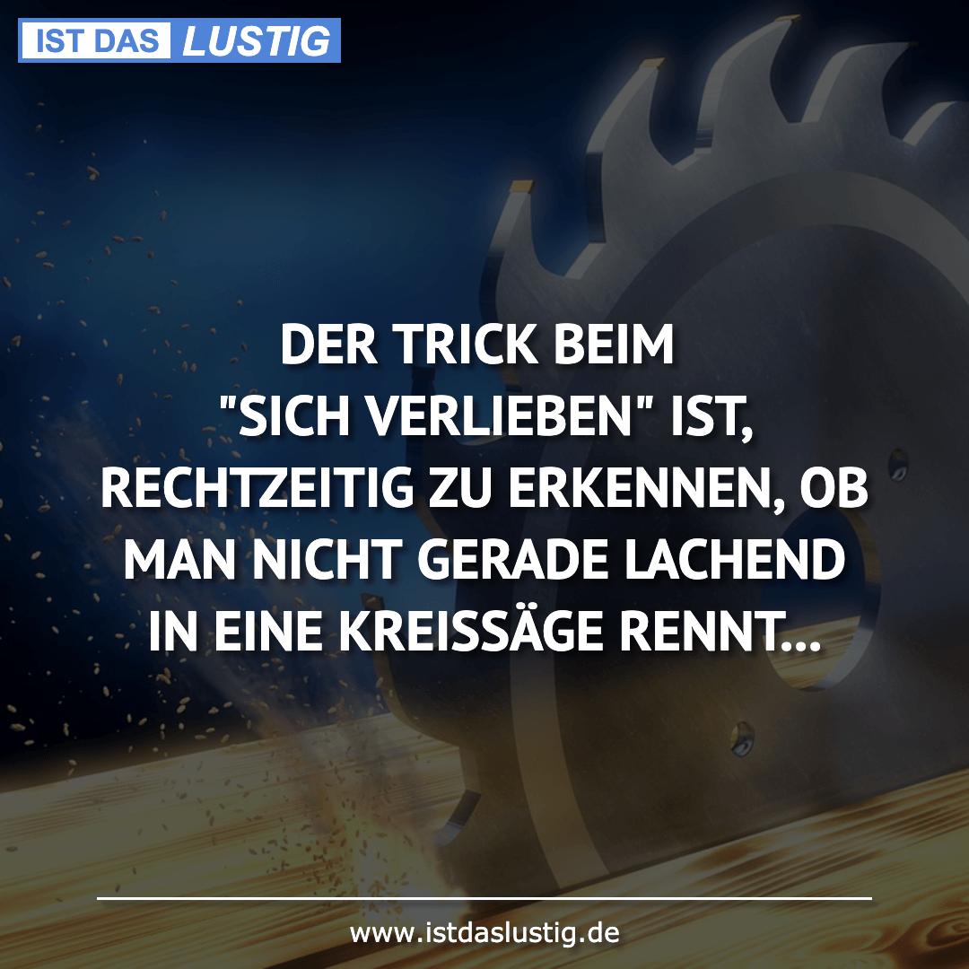 """Lustiger BilderSpruch - DER TRICK BEIM """"SICH VERLIEBEN"""" IST,..."""
