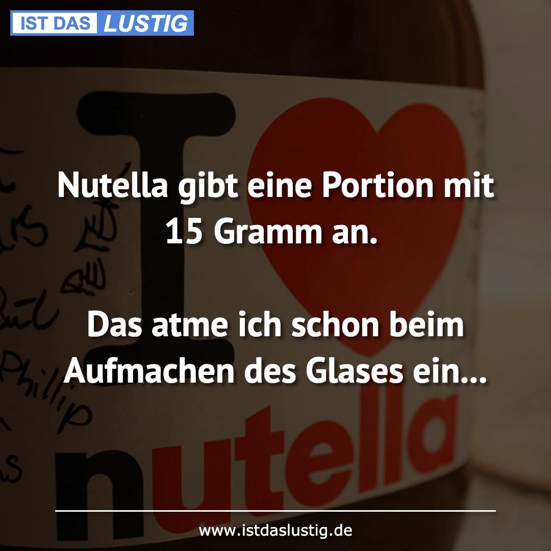 Lustiger BilderSpruch - Nutella gibt eine Portion mit 15 Gramm an.  Das...