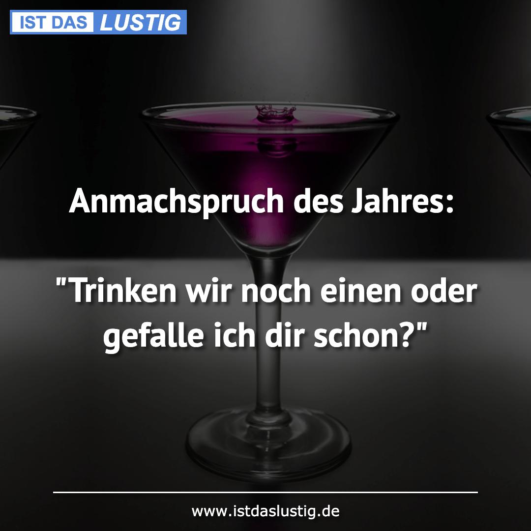 """Lustiger BilderSpruch - Anmachspruch des Jahres:  """"Trinken wir noch..."""