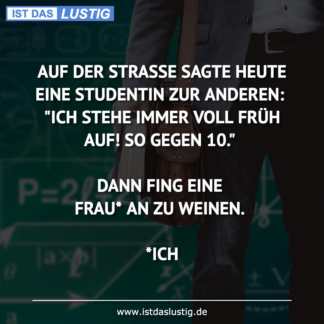 Lustiger BilderSpruch - AUF DER STRASSE SAGTE HEUTE EINE STUDENTIN ZUR...