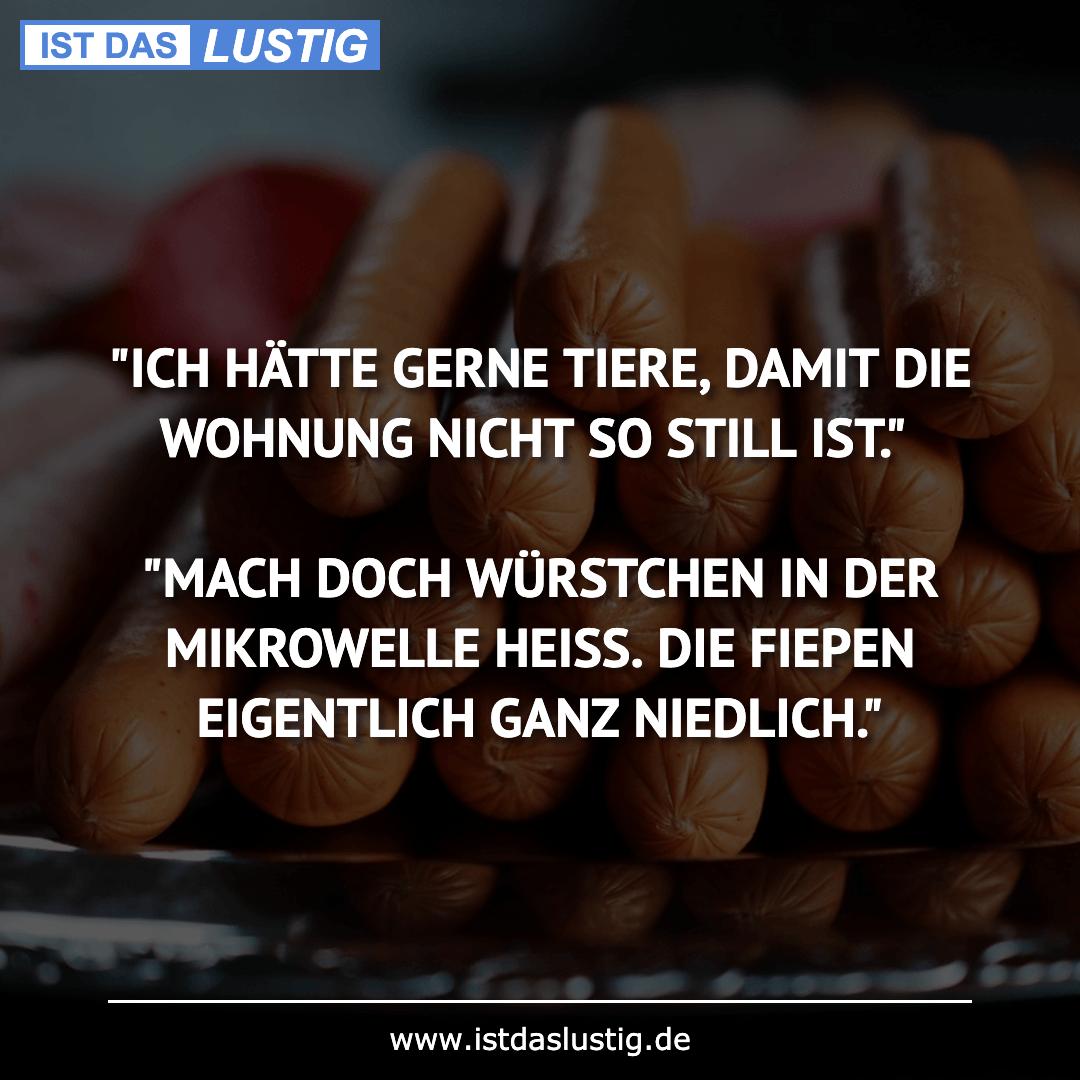 """Lustiger BilderSpruch - """"ICH HÄTTE GERNE TIERE, DAMIT DIE WOHNUNG NICHT..."""