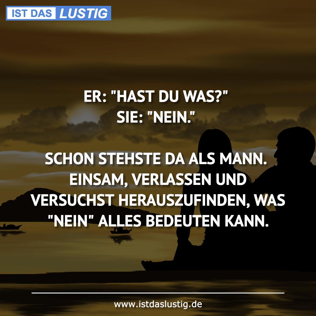 """Lustiger BilderSpruch - ER: """"HAST DU WAS?"""" SIE: """"NEIN.""""  SCHON STEHSTE..."""