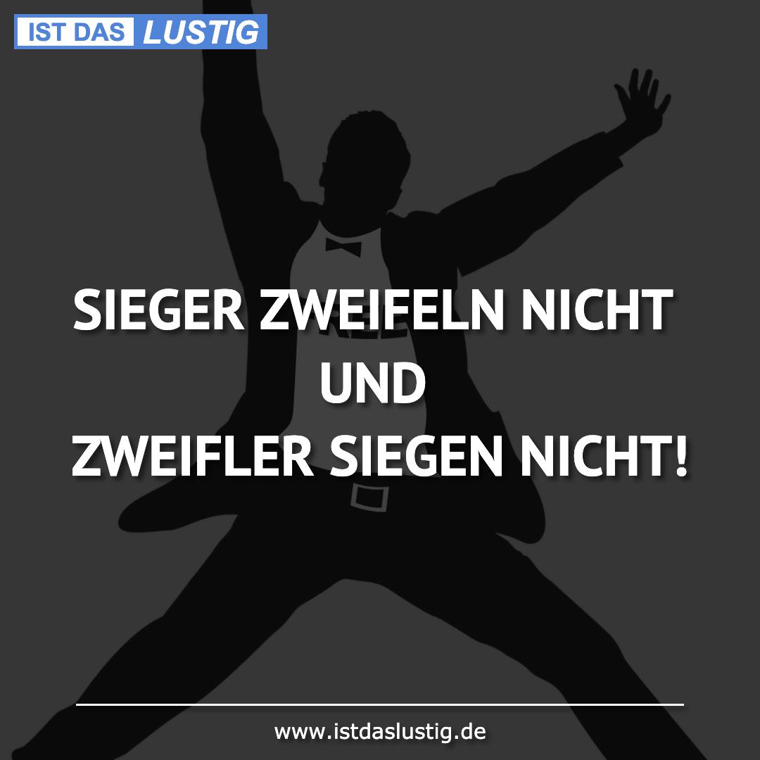 Lustiger BilderSpruch - SIEGER ZWEIFELN NICHT UND ZWEIFLER SIEGEN NICHT!