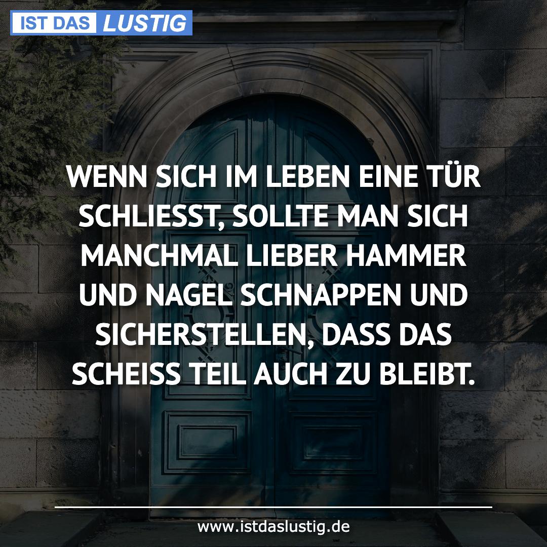 Lustiger BilderSpruch - WENN SICH IM LEBEN EINE TÜR SCHLIESST, SOLLTE...