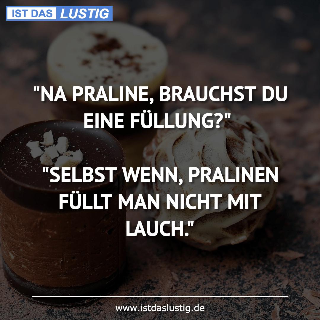 """Lustiger BilderSpruch - """"NA PRALINE, BRAUCHST DU EINE FÜLLUNG?""""..."""