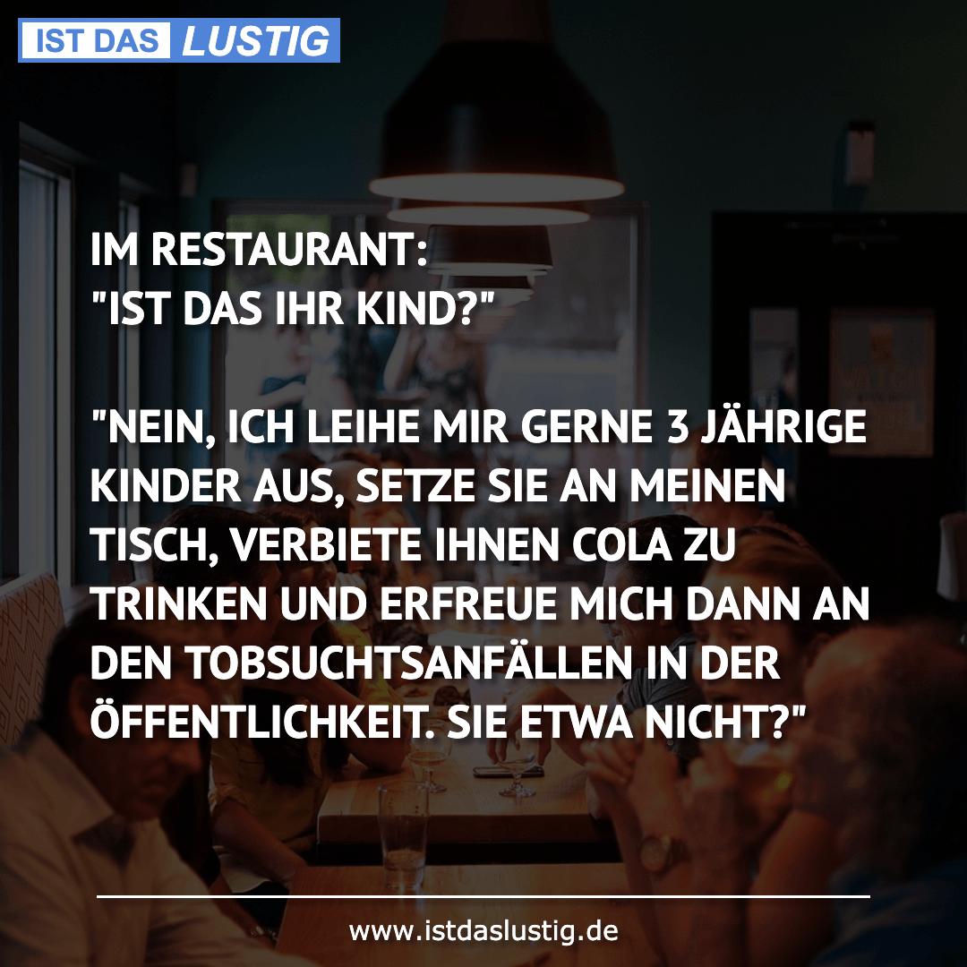 """Lustiger BilderSpruch - IM RESTAURANT: """"IST DAS IHR KIND?""""  """"NEIN, ICH..."""