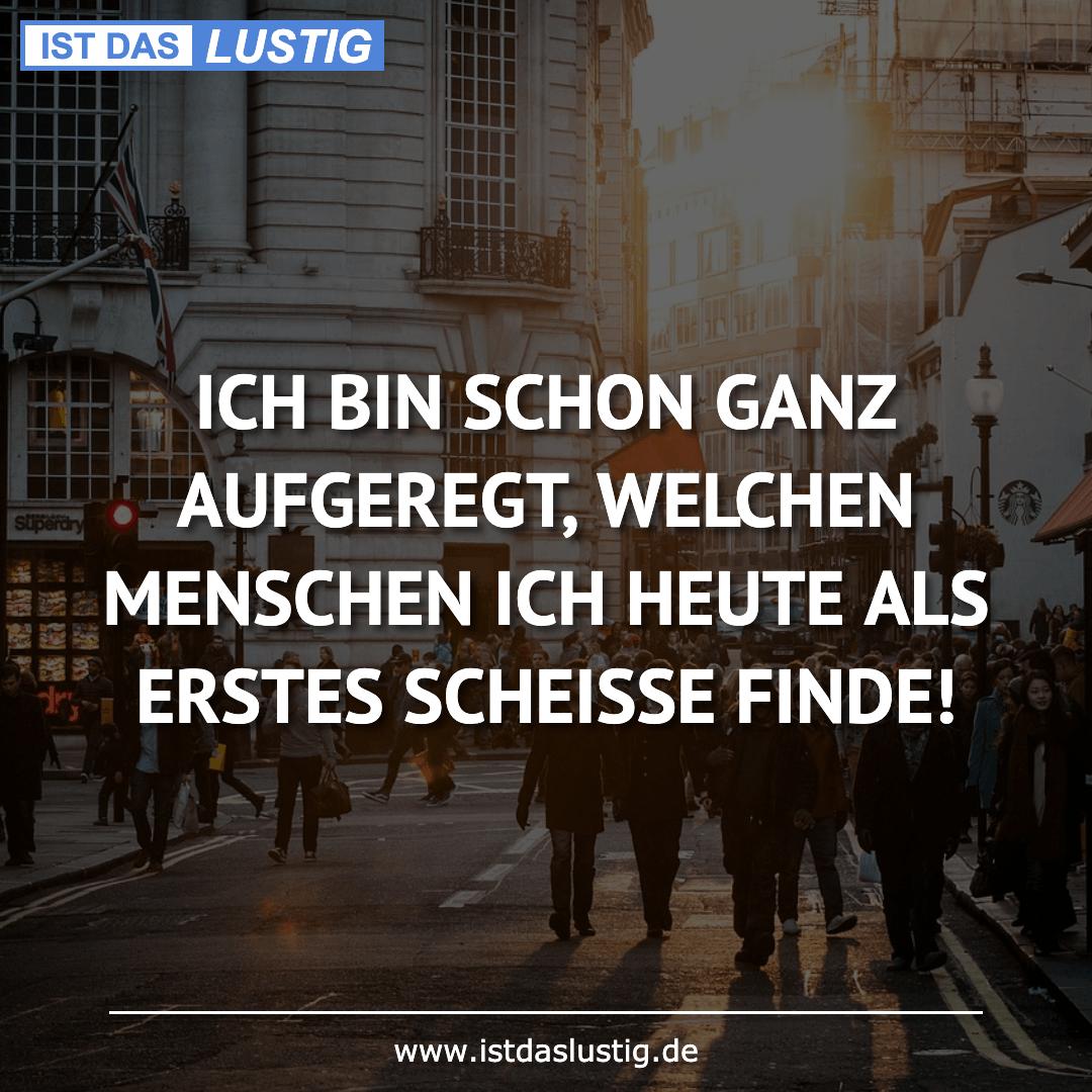 Lustiger BilderSpruch - ICH BIN SCHON GANZ AUFGEREGT, WELCHEN MENSCHEN...