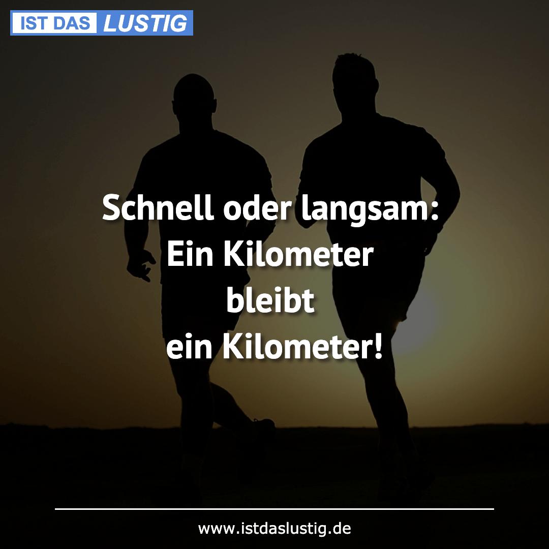 Lustiger BilderSpruch - Schnell oder langsam: Ein Kilometer bleibt ein ...